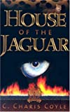House of the Jaguar, C. Charis Coyle, 0976868105
