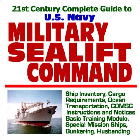 - 21st Century Complete Guide to U.S. Navy Military Sealift Command: Ship Inventory, Cargo Requirements, Ocean Transportation, COMSC Instructions and ... Special Mission Ships, Bunkering, Husbanding