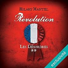 Révolution : Les désordres (Révolution 2) | Livre audio Auteur(s) : Hilary Mantel Narrateur(s) : Xavier Béja
