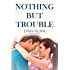 Nothing But Trouble (Trouble Series Book 4)