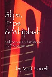 Slips, Trips & Whiplash: and the perils of finding love in a Thai go-go bar