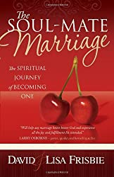 The Soul-Mate Marriage: The Spiritual Journey of Becoming One