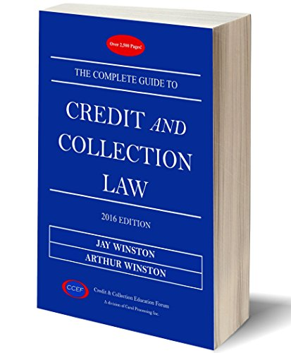 The Complete Guide To Credit and Collection Law (Fair Debt Collection Practices Act Credit Reporting)