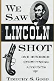 We Saw Lincoln Shot, Timothy S. Good, 0878057781