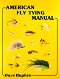 American Fly Tying Manual, Dave Hughes, 0936608455
