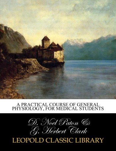 Download A practical course of general physiology, for medical students pdf epub