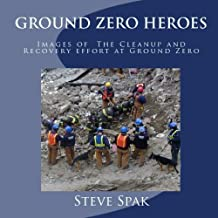 Ground Zero Heroes: Images Of The Cleanup And Recovery Effort At Ground Zero
