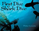 First Dive to Shark Dive, Peter Lourie, 159078068X