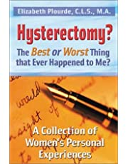 Hysterectomy? The Best or Worst Thing to Ever Happen to Me