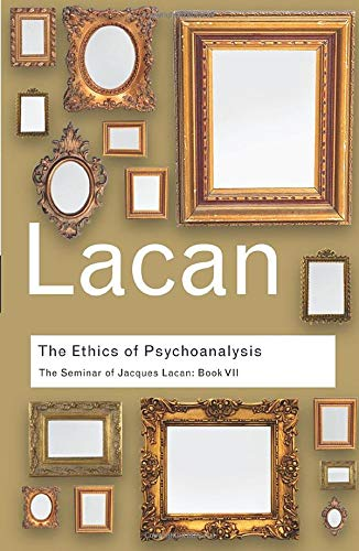 The Ethics of Psychoanalysis: The Seminar of Jacques Lacan: Book VII (Routledge Classics) (Volume 29) (The Art Of Courtly Love Full Text)