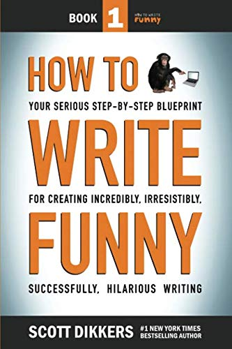 How To Write Funny: Your Serious, Step-By-Step Blueprint For Creating Incredibly, Irresistibly, Successfully Hilarious… | NEW Comedy Trailers | ComedyTrailers.com