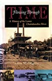 img - for Flowing Through Time: A History of the Lower Chattahoochee River (Chattahoochee Valley Legacy Series) book / textbook / text book