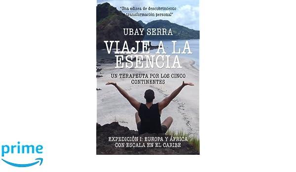 Viaje a la Esencia. Un terapeuta por los cinco continentes ...