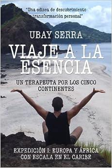 Book Viaje a la Esencia. Un terapeuta por los cinco continentes: Expedición I: Europa y África con escala en el Caribe