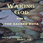 Waking God Book II: The Sacred Rota | Philip F. Harris,Brian L. Doe