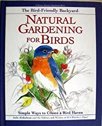 The Bird-Friendly Backyard: Natural Gardening for Birds : Simple Ways to Create a Bird Haven (Rodale Organic Gardening Book)
