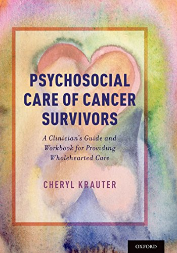 Psychosocial Care of Cancer Survivors: A Clinician's Guide and Workbook for Providing Wholehearted Care (Humanism Workbook)
