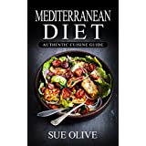 Mediterranean Diet: The Beginners Guide to Authentic Mediterranean Cuisine© (Over 100+ Recipes & 1 FULL Month Meal Plan for Healthy Weight Loss, Cookbook Guide)