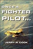 Front cover for the book Once a Fighter Pilot... by Jerry W. Cook