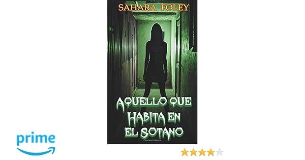 Aquello que Habita en el Sótano (Spanish Edition): Sahara Foley, Manuel Alejandro Muñoz Villa: 9781507171097: Amazon.com: Books