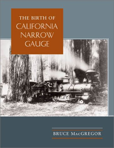 (The Birth of California Narrow Gauge)