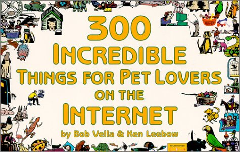 Read Online 300 Incredible Things for Pet Lovers on the Internet (Incredible Internet Book Series) PDF