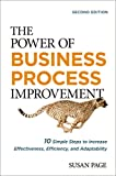 The Power of Business Process Improvement: 10 Simple Steps to Increase Effectiveness, Efficiency, and Adaptability