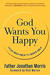 God Wants You Happy: From Self-Help to God's Help by Jonathan Morris (2012-04-03)