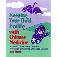 Keeping Your Child Healthy With Chinese Medicine: A Parent's Guide to the Care &...