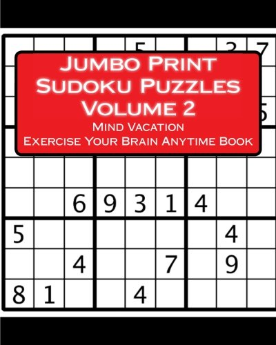 Jumbo Print Sudoku Puzzles Volume 2: Mind Vacation Exercise Your Brain Anytime Book