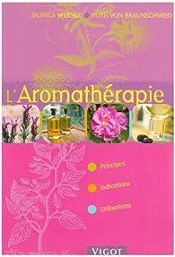 L'Aromathérapie : Principes, Indications, Utilisations par Monika Werner
