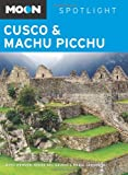 Front cover for the book Moon Spotlight Cusco & Machu Picchu by Ross Wehner
