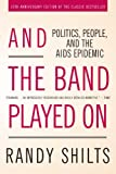 """And the Band Played On Politics, People, and the AIDS Epidemic, 20th-Anniversary Edition"" av Randy Shilts"