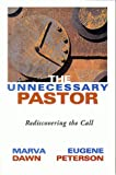 The Unnecessary Pastor : Rediscovering the Call, Dawn, Marva J. and Peterson, Eugene H., 1573831484