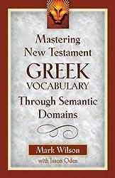 Mastering New Testament Greek Vocabulary Through Semantic Domains (Greek Edition)