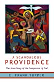 img - for A Scandalous Providence: The Jesus Story of the Compassion of God book / textbook / text book