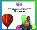 Everyday Physical Science Experiments with Gases, Amy French Merrill, 0823958035
