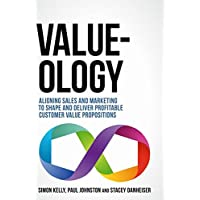 Value-ology: Aligning sales and marketing to shape and deliver profitable customer value propositions