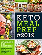 Keto Meal Prep 2019 Cookbook For Beginners: Quick and Easy to Make Ketogenic Diet Recipes for Everyday (Keto Diet Cookbook)