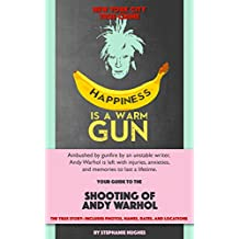 Happiness Is A Warm Gun: The Shooting of Andy Warhol