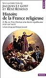 Histoire de la France religieuse, tome 3 : Du Roi très chrétien à la laïcité républicaine, XVIIIe - XIXe siècle par Joutard