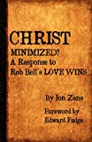 Christ Minimized, Jon H. Zens, 0982744676