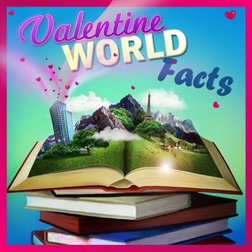Valentines Day : World Facts - Special Edition - Great Book for Valentine