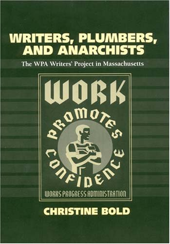 Read Online Writers, Plumbers, and Anarchists: The WPA Writers' Project in Massachusetts PDF