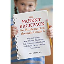 The Parent Backpack for Kindergarten through Grade 5: How to Support Your Child's Education, End Homework Meltdowns...