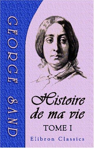 Read Online Histoire de ma vie: Tome 1 (French Edition) pdf epub