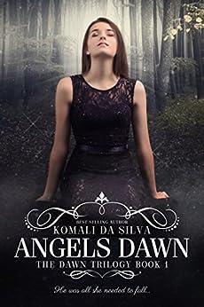 Angels Dawn (The Dawn Trilogy Book 1) by [da Silva, Komali]