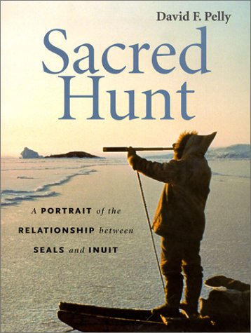 Sacred Hunt: A Portrait of the Relationship Between Seals and Inuit PDF