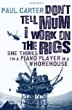 img - for Don't Tell Mom I Work on the Rigs: She Thinks I'm a Piano Player in a Whorehouse book / textbook / text book