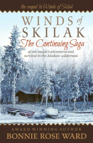 Winds of Skilak: The Continuing Saga of one couple's adventures and survival in the Alaskan wilderness (Volume 2)
